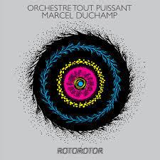 Rotorotor : Orchestre tout puissant Marcel Duchamp |
