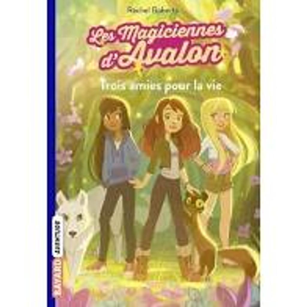 Les magiciennes d'Avalon t.01 : trois amies pour la vie  
