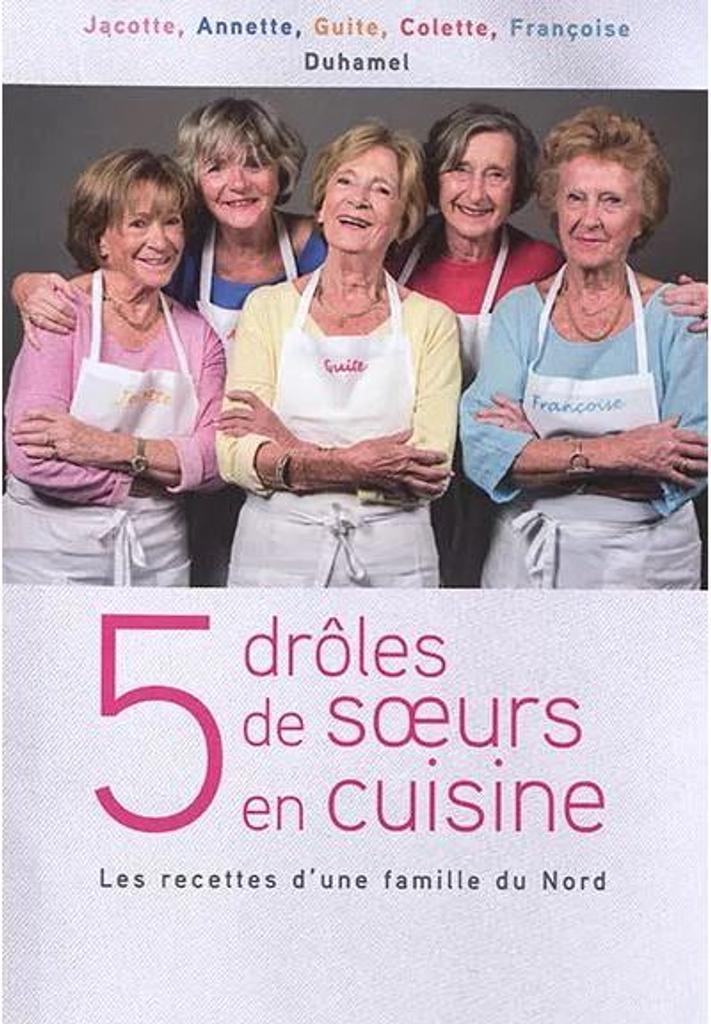 (Cinq) 5 drôles de soeurs en cuisine : Les recettes d'une famille du Nord |