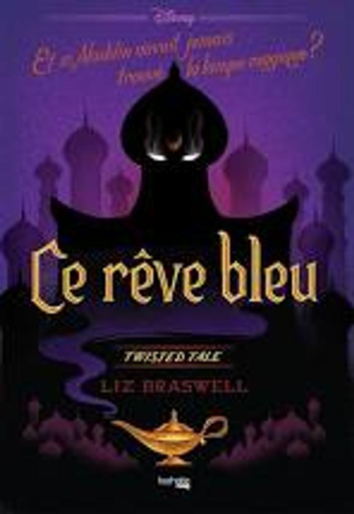 Ce rêve bleu : Et si Aladdin n'avait jamais trouvé la lampe magique ?  |