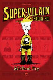 Super-vilain malgré moi t.01 | Fry, Michael. Auteur