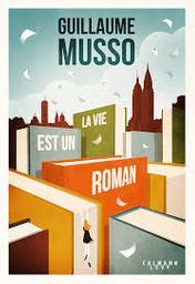 La Vie est un roman | Musso, Guillaume. Auteur