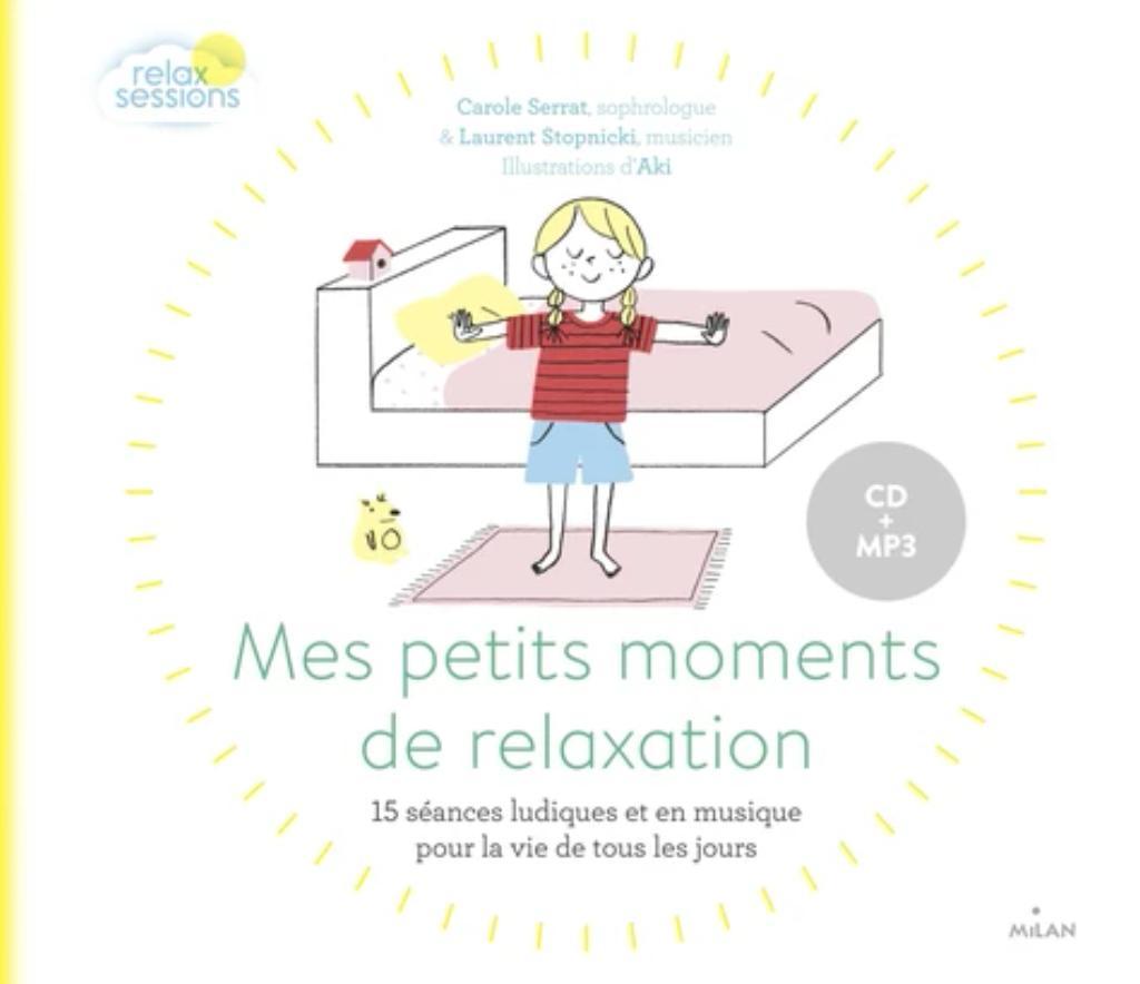 Mes petits moments de relaxation : 15 séances ludiques et en musique pour la vie de tous les jours |