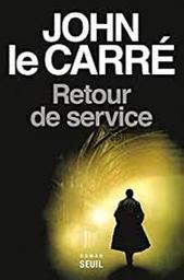 Retour de service   Le Carré, John. Auteur