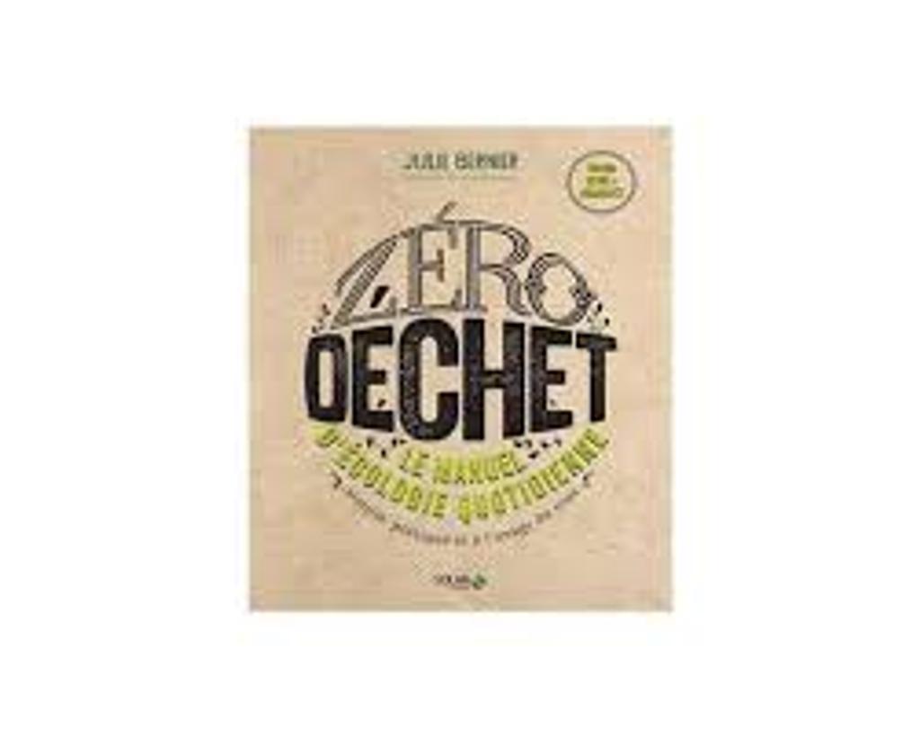 Zéro déchet : le manuel d'écologie quotidienne |