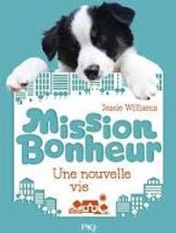 Mission bonheur : une nouvelle vie  | Williams, Jessie. Auteur