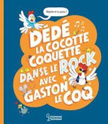 Dédé la cocotte coquette danse le rock avec Gaston le coq | Misslin, Sylvie. Auteur