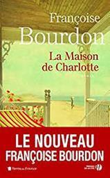 La maison de Charlotte | Bourdon, Françoise. Auteur