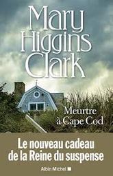 Meurtre à Cape Cod : nouvelles | Clark, Mary Higgins. Auteur
