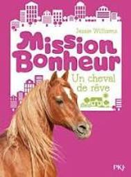 Mission bonheur : un cheval de rêve | Williams, Jessie. Auteur