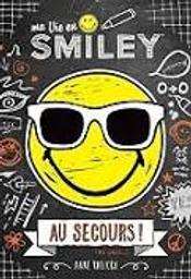 Ma vie en Smiley t.03 : Au secours ! (ou pas...)    Kalicky, Anne. Auteur