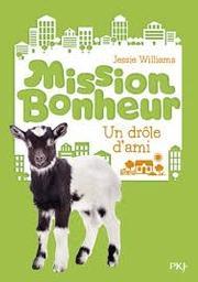 Mission bonheur : un drôle d'ami | Williams, Jessie. Auteur