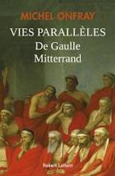 Vies parallèles : De Gaulle & Mitterrand | Onfray, Michel. Auteur