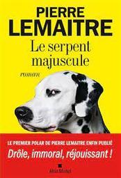 Le serpent majuscule   Lemaitre, Pierre. Auteur