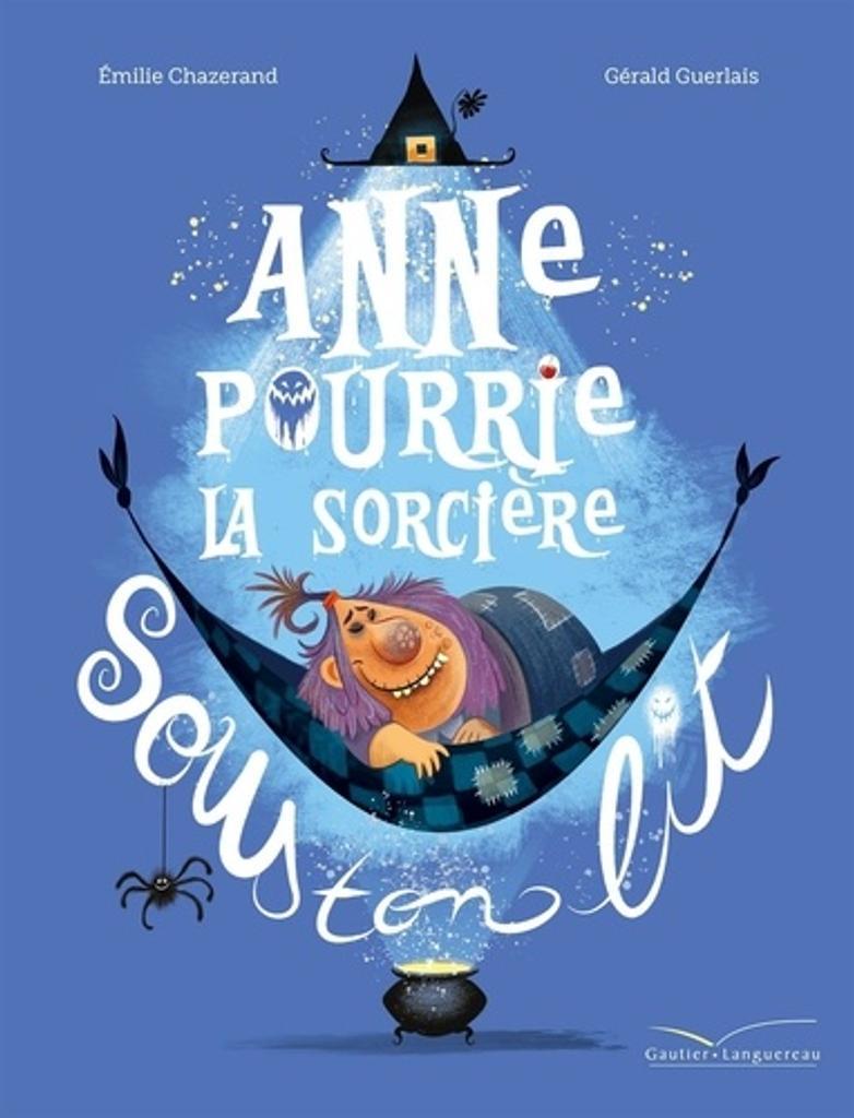 Anne Pourrie la sorcière sous ton lit |