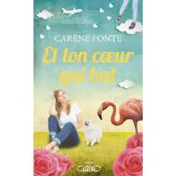Et ton coeur qui bat   Ponte, Carène. Auteur