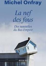 La nef des fous : des nouvelles du Bas-Empire   Onfray, Michel. Auteur