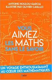 Vous aimez les maths sans le savoir | Houlou-Garcia, Antoine. Auteur