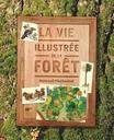 La vie illustrée de la forêt | Fischesser, Bernard. Auteur