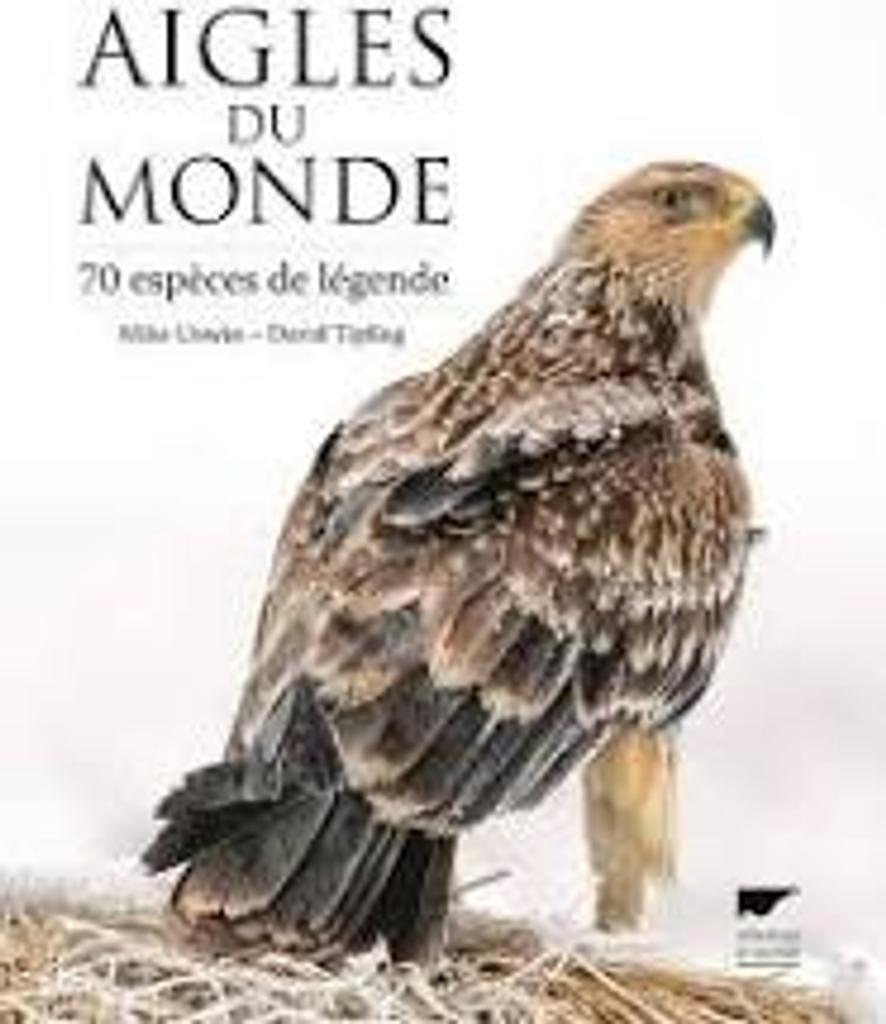 Aigles du monde : 70 espèces de légendes |