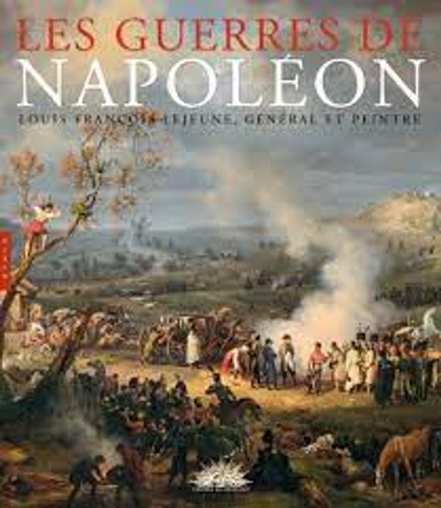 Les guerres de Napoléon : Louis François Lejeune, général et peintre |
