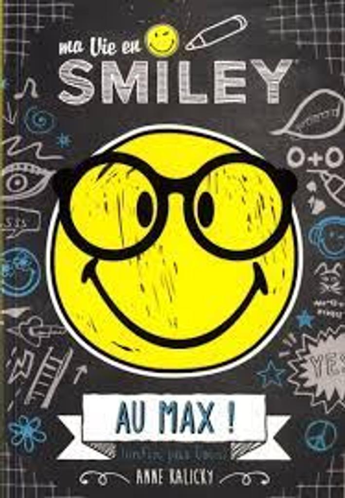 Ma vie en Smiley t.04 : Au max ! ( enfin pas loin )   