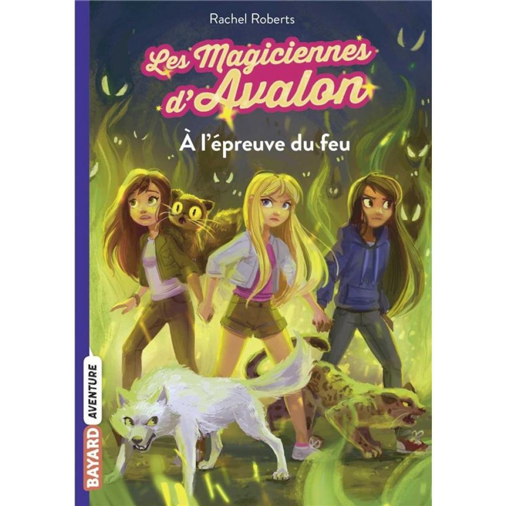 Les magiciennes d'Avalon t.06 : A l'épreuve du feu  