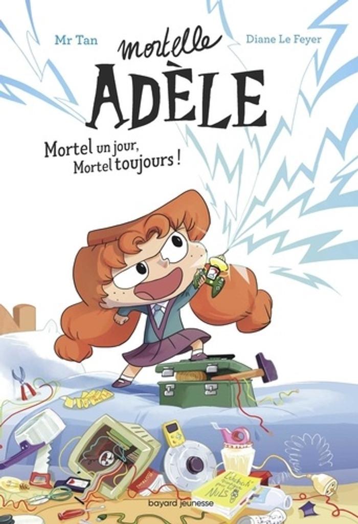 Mortelle Adèle t.01 : Mortel un jour, Mortel toujours !  