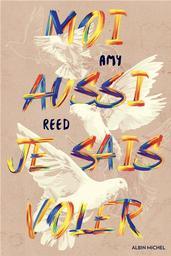Moi aussi je sais voler   Reed, Amy. Auteur
