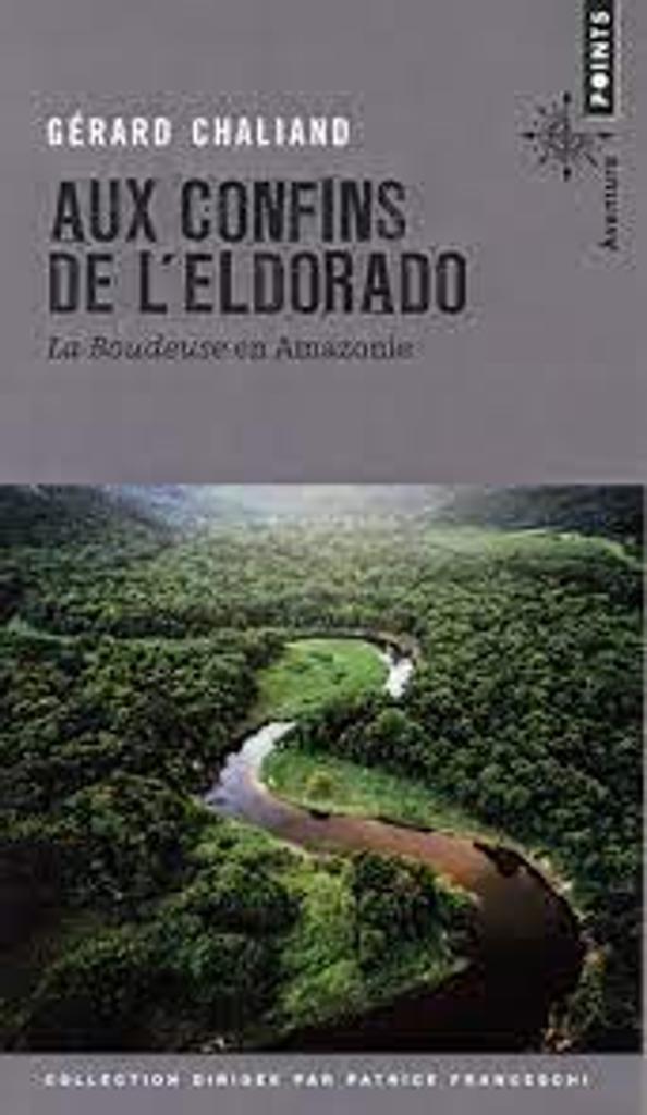 Aux confins de l'Eldorado : La Boudeuse en Amazonie |